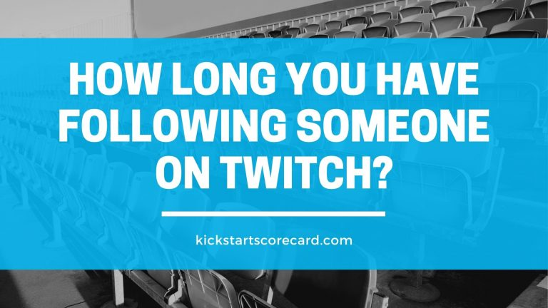 How long you have been following someone on Twitch!