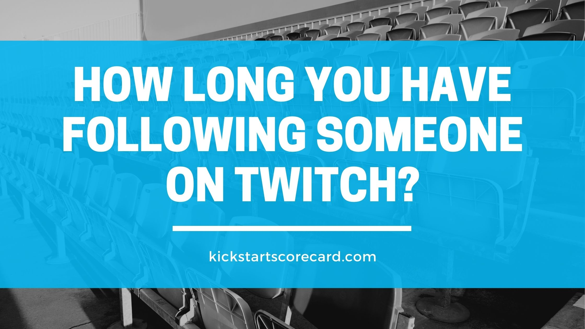 how long someone following twitch