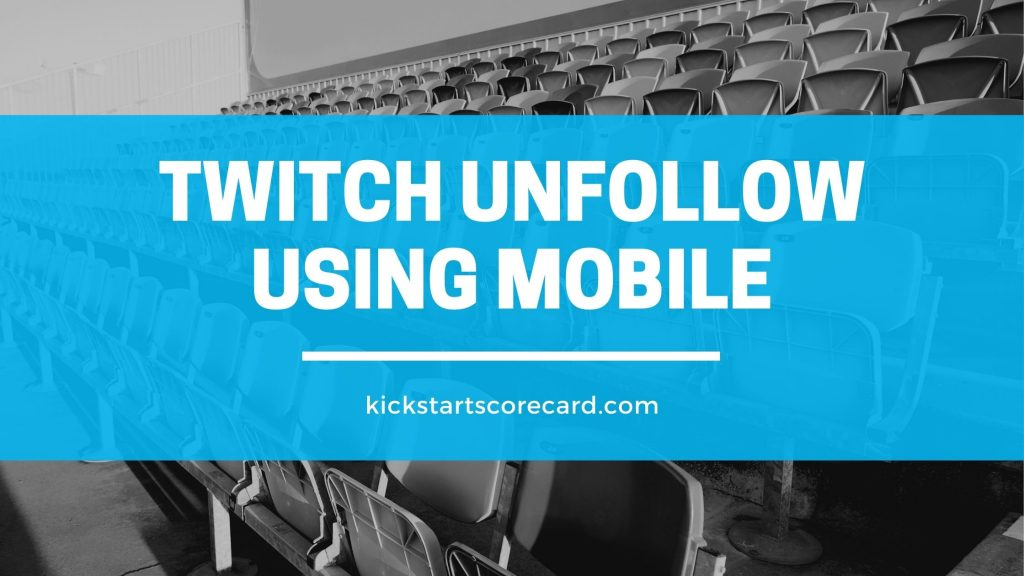 twitch unfollow using mobile